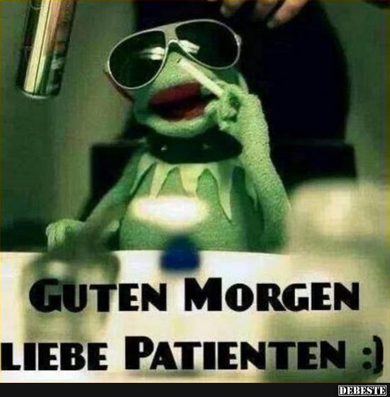 Guten Morgen liebe Patienten :) | Lustige Bilder, Sprüche ...