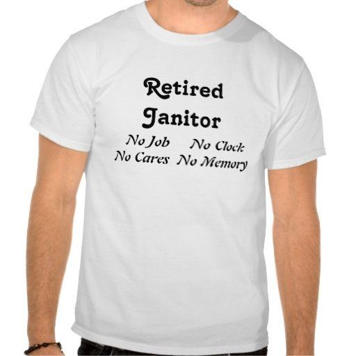 Retired Janitor T-Shirt | T shirt, Dance shirts, Funny shirts