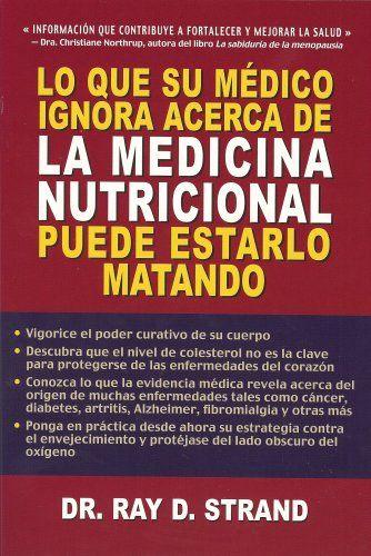 Lo que su medico ignora de la medicina nutricional puede estarlo matando.