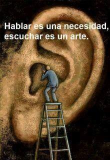Hablar es una necesidad.....  Escuchar es....