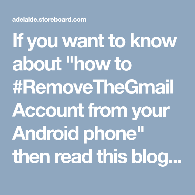 "If you want to know about ""how to #RemoveTheGmailAccount from your Android phone"" then read this blog. This blog is so helpful for you. If you are still unable to remove the account, you can contact #GmailSupportPhoneNumber +(61)283173468 and get the solution."