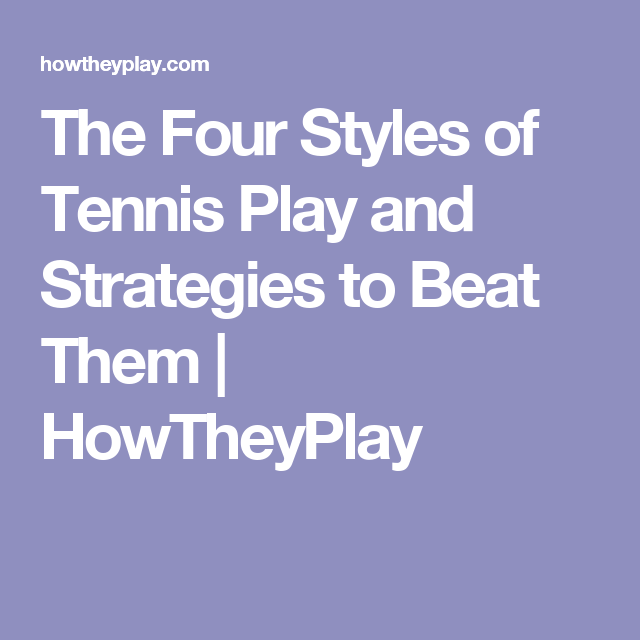 The Four Styles of Tennis Play and Strategies to Beat Them | HowTheyPlay