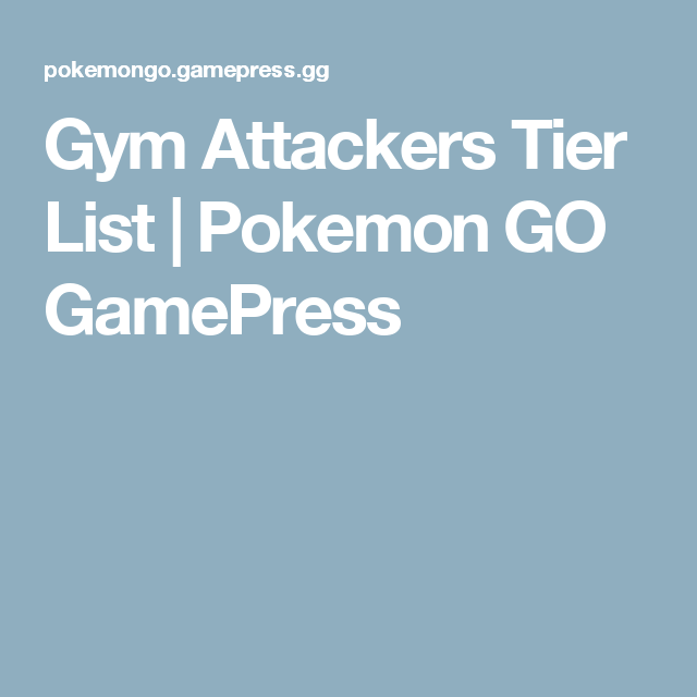 Gym Attackers Tier List | Pokemon GO GamePress | Pokemon