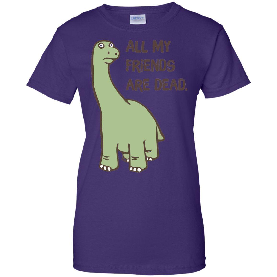 All My Friends Are Dead Dinosaur T-shirt -01 Ladies Custom 100% Cotton T-Shirt