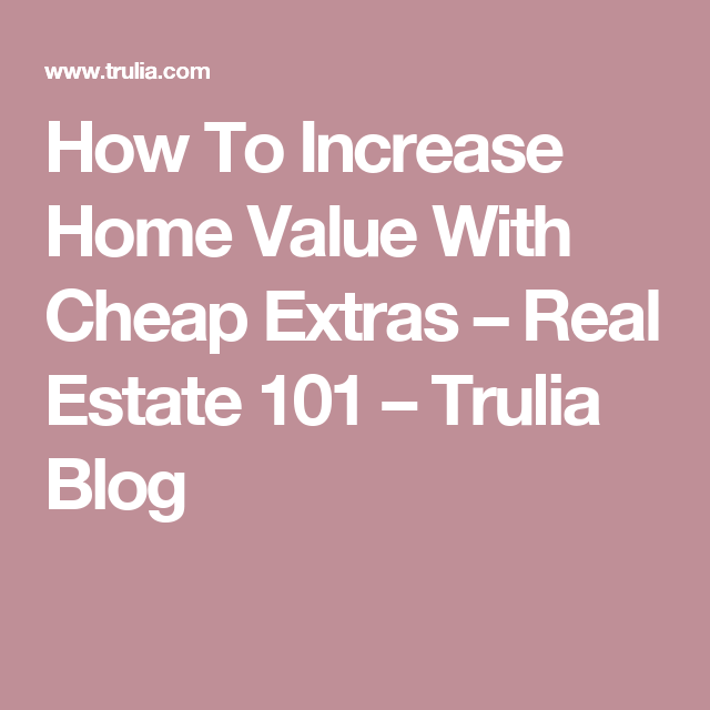 How To Increase Home Value With Cheap Extras – Real Estate