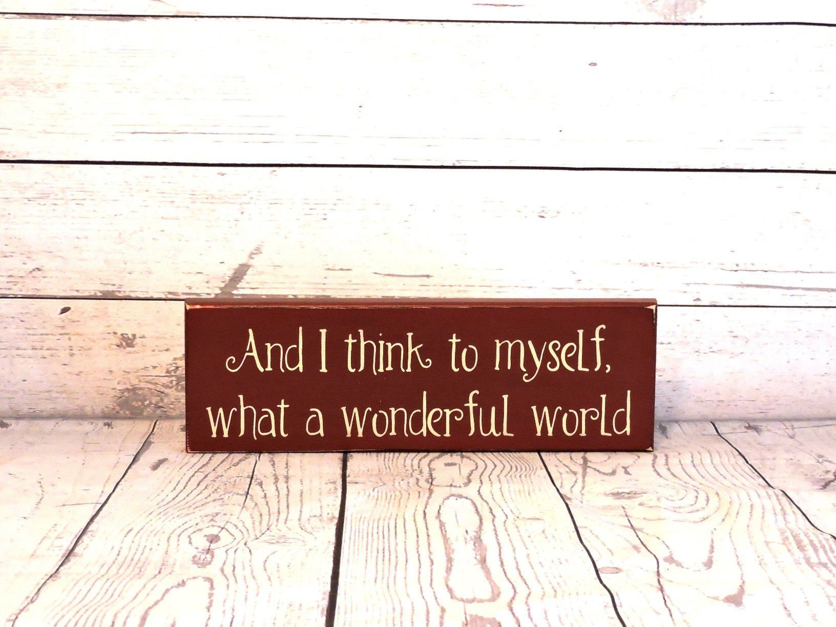 And I Think To Myself What A Wonderful World Primitive Sign