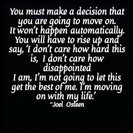 I need to learn how to move on. Not necessarily to forget it all, but to forgive and move on.