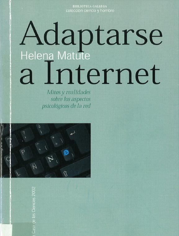 Adaptarse a Internet : mitos y realidades sobre los Aspecto psicológicos de la red / Helena Matute