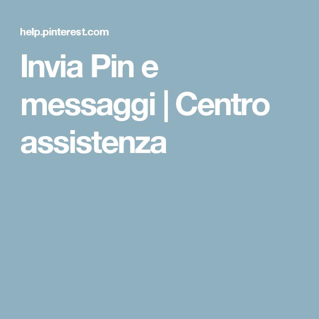Invia Pin e messaggi   Centro assistenza