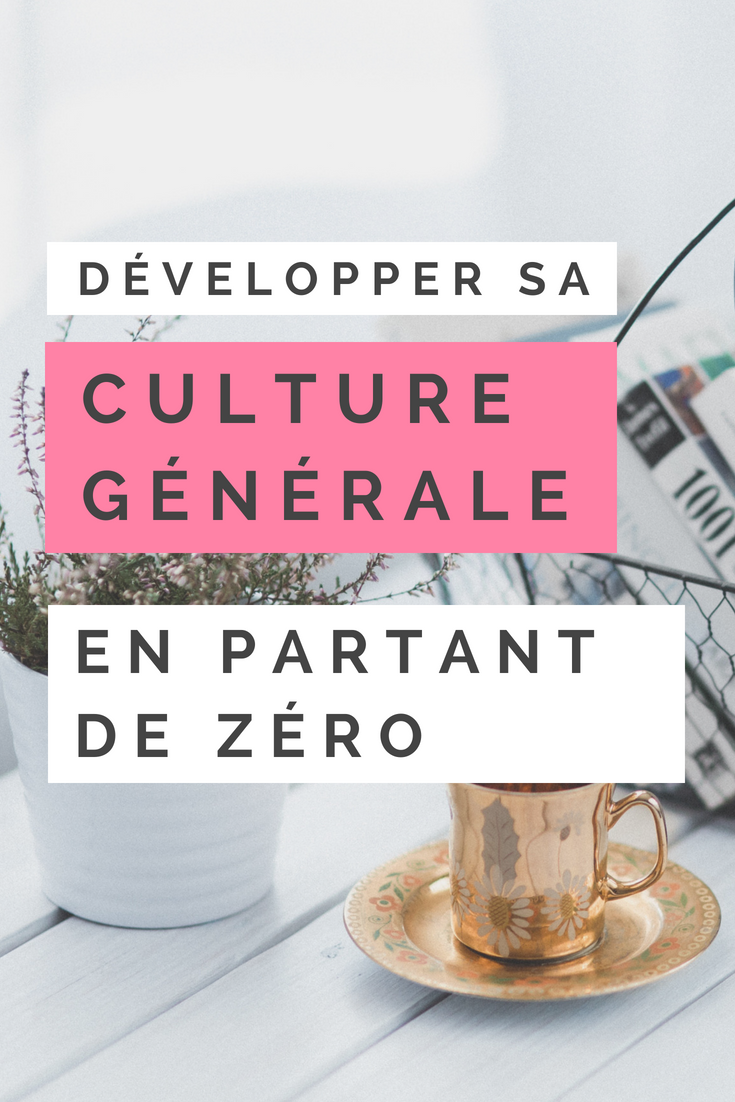 Comment améliorer culture générale