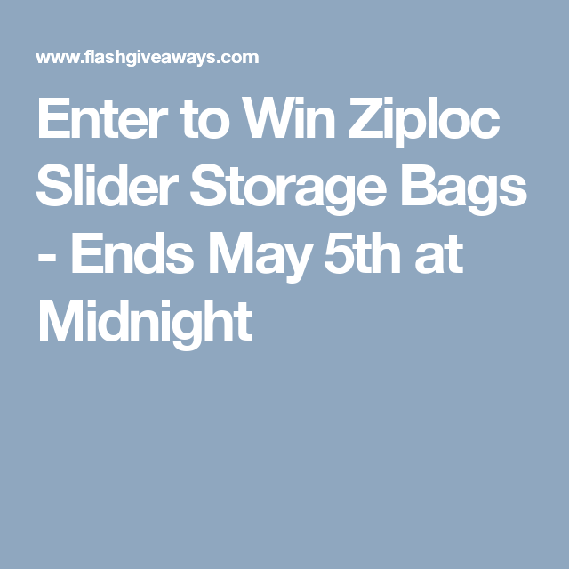 Enter to Win Ziploc Slider Storage Bags - Ends May 5th at Midnight