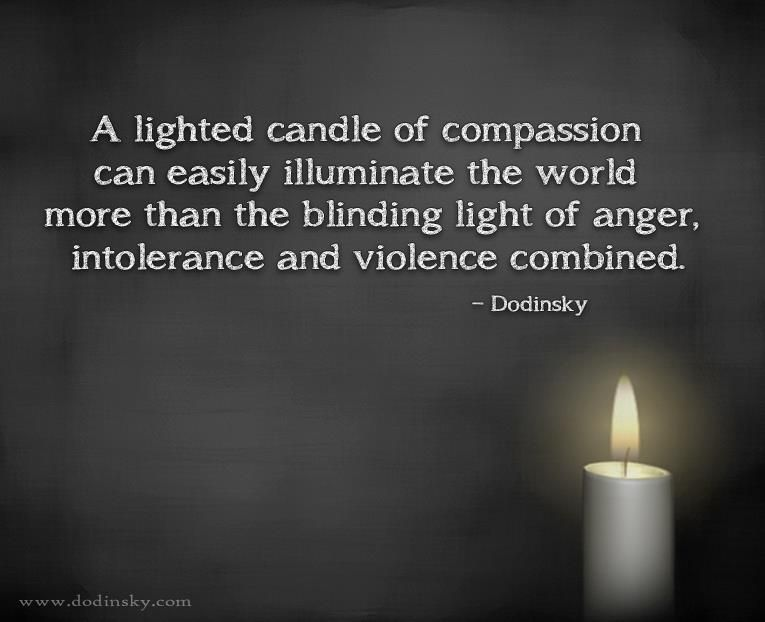 A lighted candle of compassion can easily illuminate the world more than the blinding light of & Best 25+ Candle quotes ideas on Pinterest | Nice quotes Candle ... azcodes.com