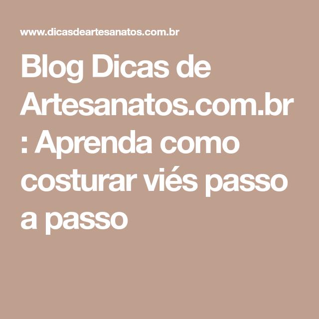 Blog Dicas de Artesanatos.com.br : Aprenda como costurar viés passo a passo