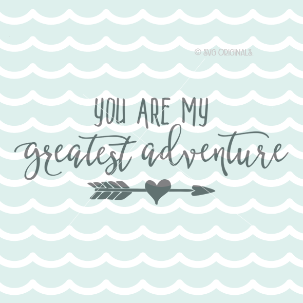 You Are My Greatest Adventure Arrow Rustic Sign Quote Svg Cutting