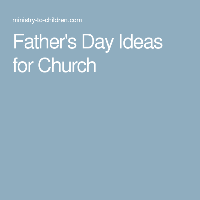 Father S Day Ideas For Church Ckc Kids Church Lessons