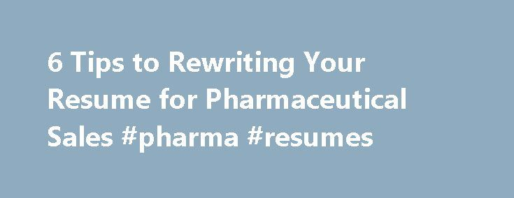 6 Tips to Rewriting Your Resume for Pharmaceutical Sales #pharma - pharmaceutical resume