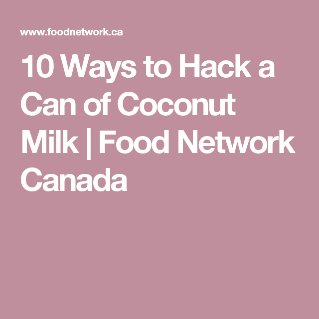 10 Ways to Hack a Can of Coconut Milk | Food Network Canada