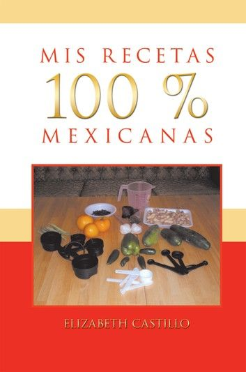 Buy Mis Recetas 100 % Mexicanas by  Elizabeth Castillo and Read this Book on Kobo's Free Apps. Discover Kobo's Vast Collection of Ebooks and Audiobooks Today - Over 4 Million Titles!