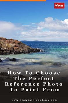 How To Choose The Perfect Reference Photo To Paint