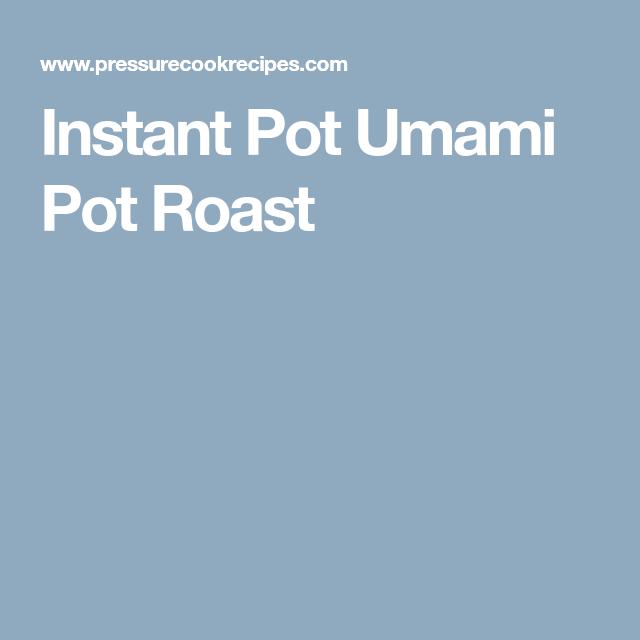 Instant Pot Umami Pot Roast