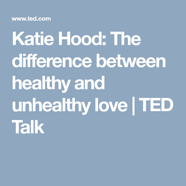 Katie Hood The Difference Between Healthy And Unhealthy Love