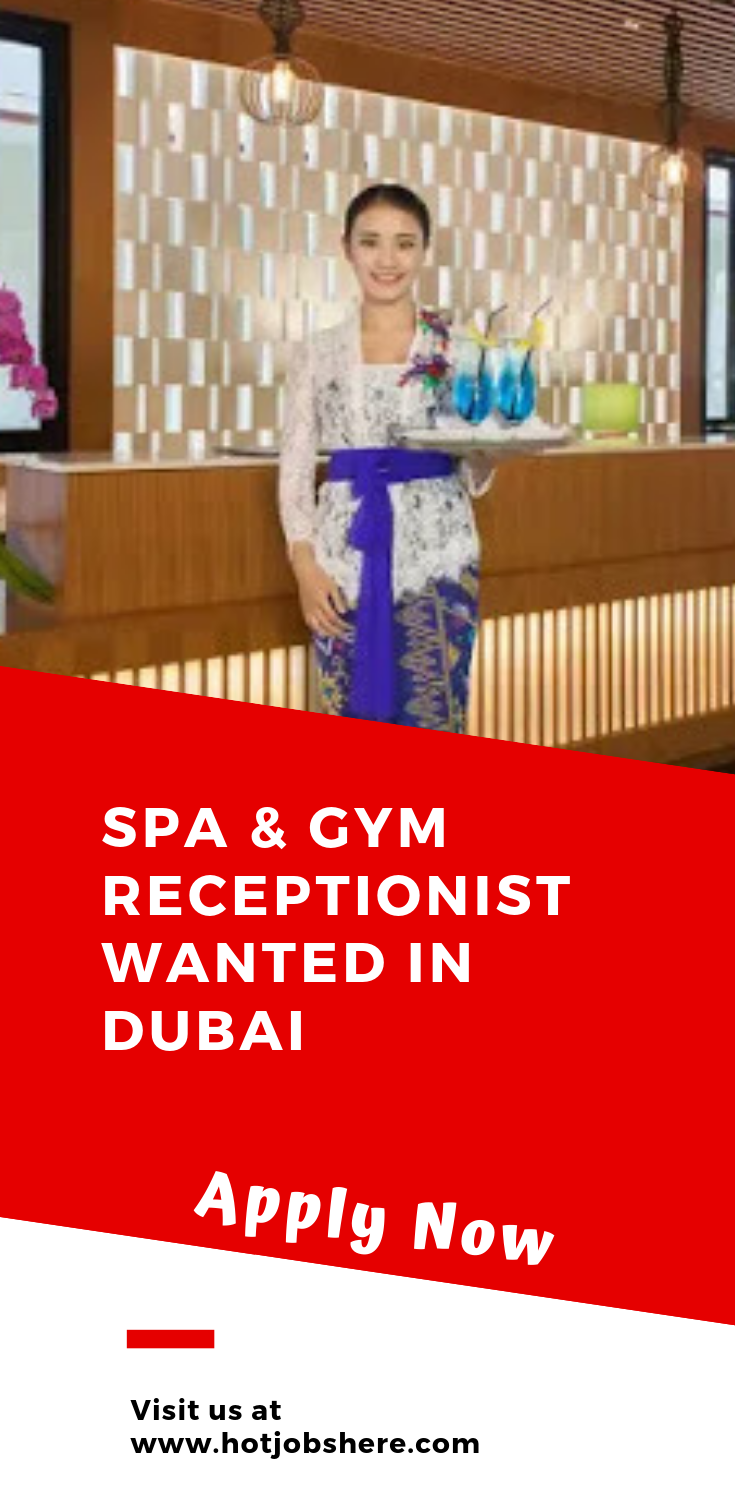 Spa Gym Receptionist Wanted In Dubai Apply Dubai How To Apply Receptionist