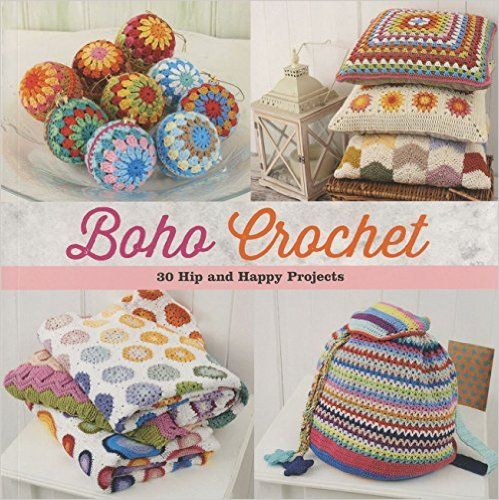Boho Crochet 30 Hip And Happy Projects Amazonit Julie Brooke