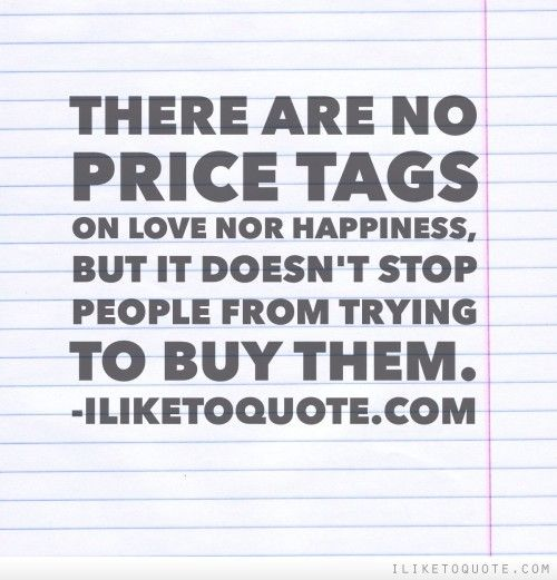There are no price tags on love nor happiness, but it doesnu0027t stop - price quotations