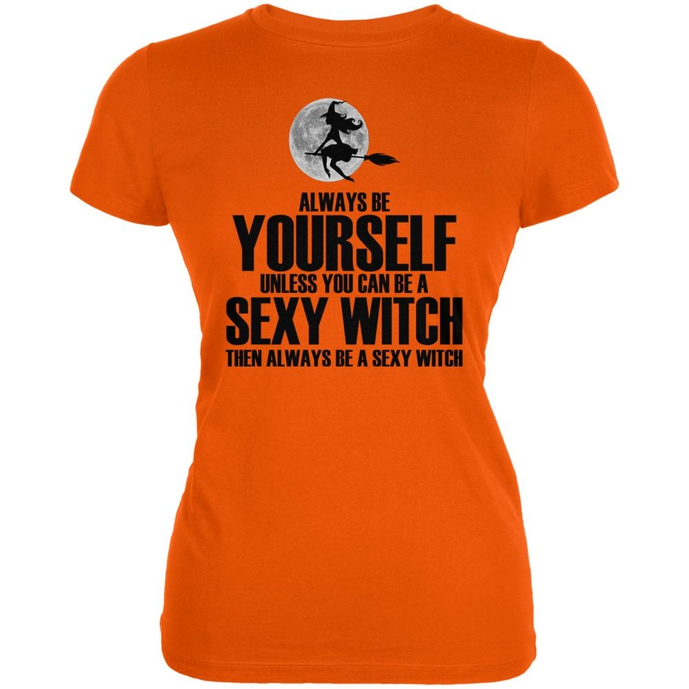 a6ad81f4 Halloween Always Be Yourself Sexy Witch Orange Juniors Soft T-Shirt |  OldGlory.com