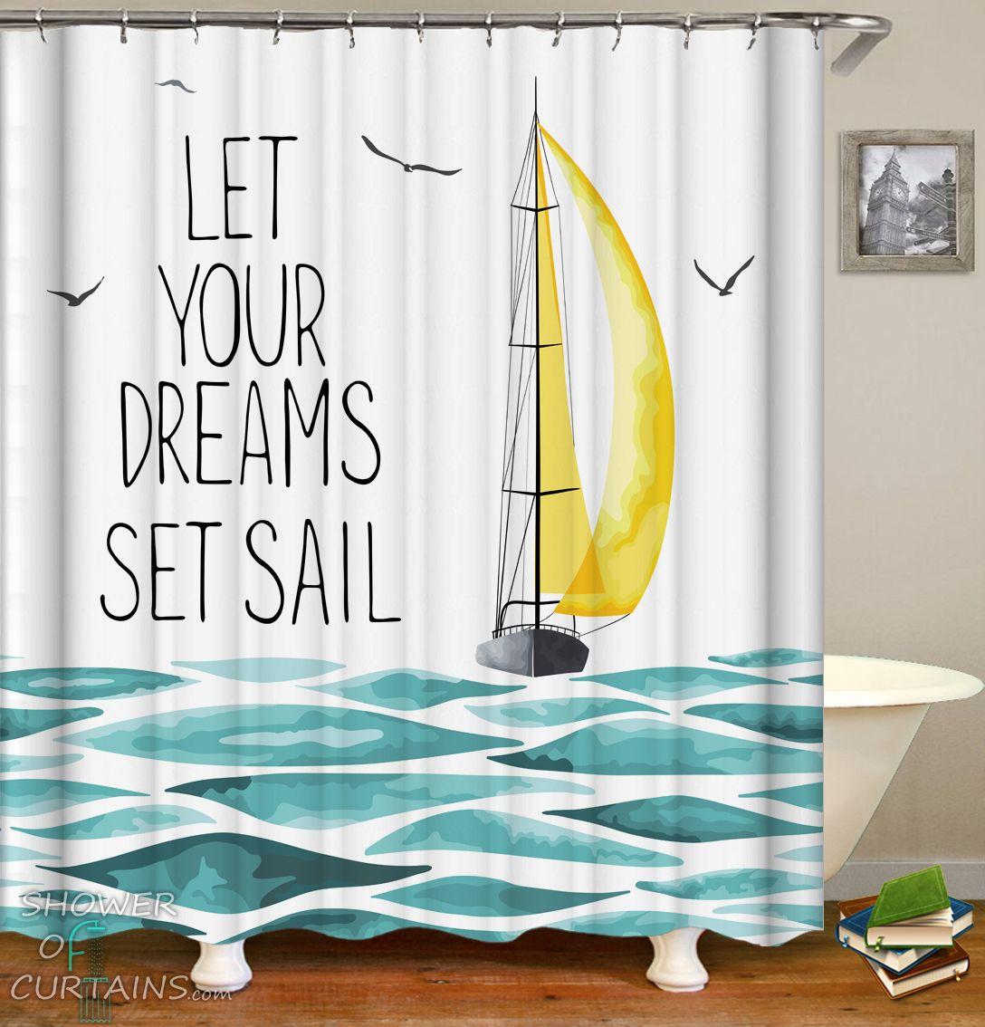 Let Your Dreams Set Sail Shower Curtain - HXTC0706
