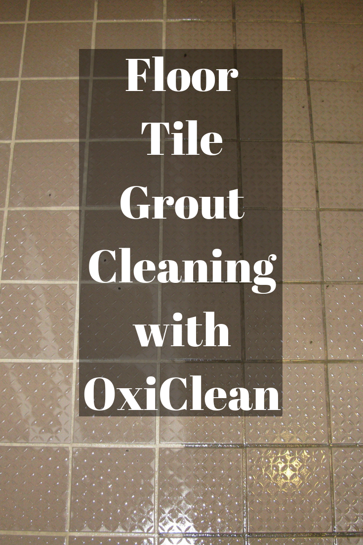 Floor Tile Grout Cleaning With Oxiclean This Article Is