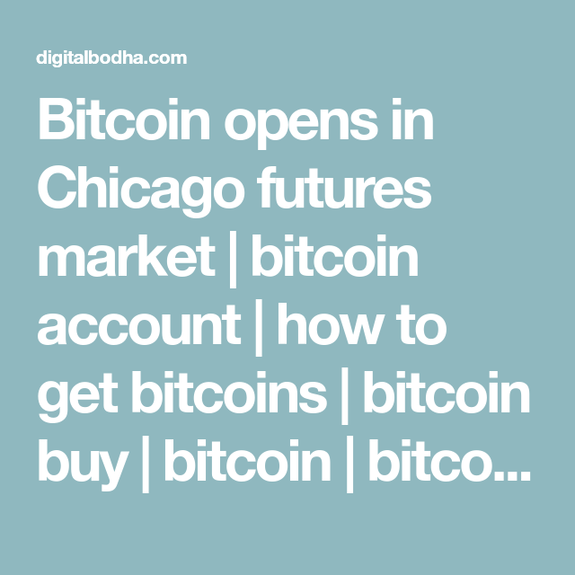 Bitcoin opens in chicago futures market bitcoin account how to bitcoin opens in chicago futures market bitcoin account how to get bitcoins bitcoin ccuart Choice Image
