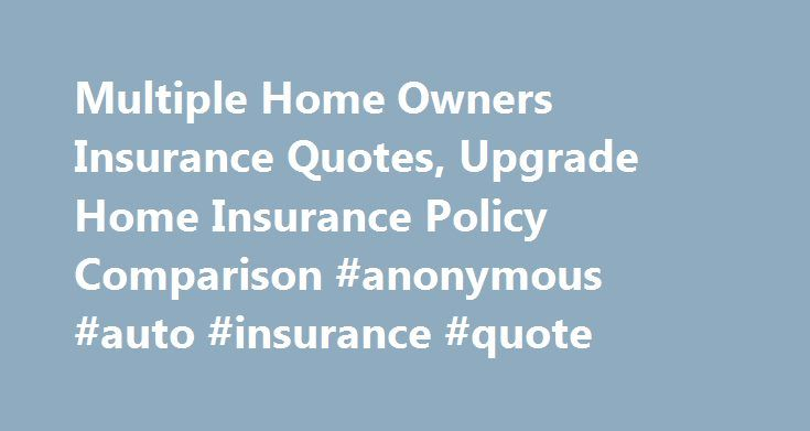Multiple Insurance Quotes Magnificent Multiple Home Owners Insurance Quotes Upgrade Home Insurance
