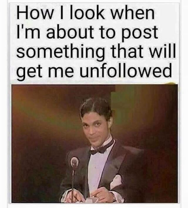 When Posting Something That Will Get You Unfollowed Dark Humour Memes Prince Meme Humor