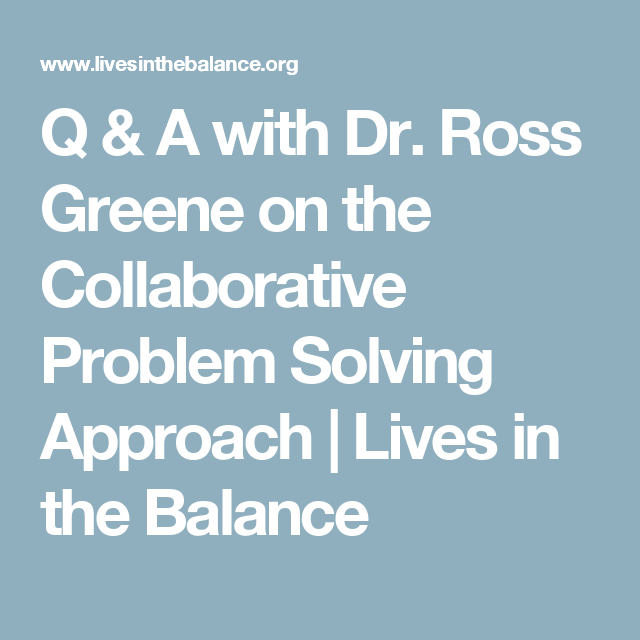 Q & A with Dr. Ross Greene on the Collaborative Problem Solving Approach | Lives in the Balance