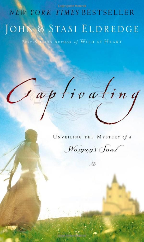 Captivating: Unveiling the Mystery of a Woman's Soul ... Need to read again in 2013