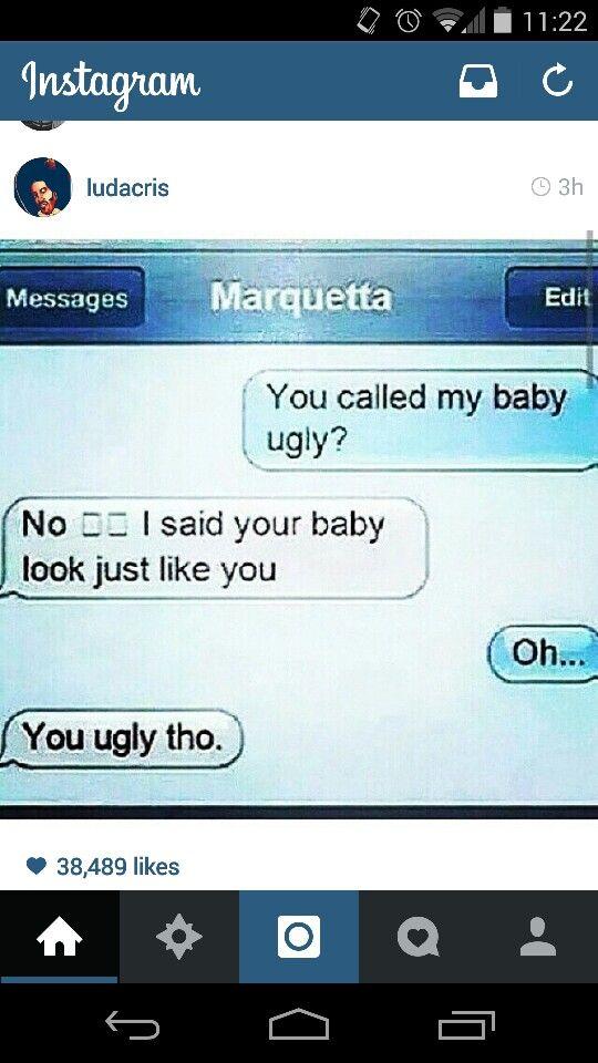 You ugly tho!!