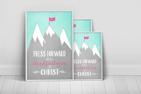 Press Forward with a Steadfastness in Christ These prints are ...