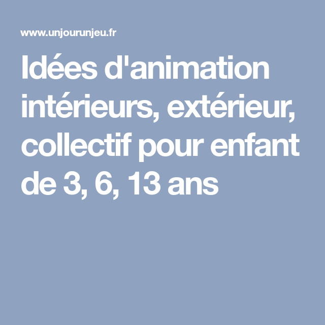 Idees D Animation Interieurs Exterieur Collectif Pour Enfant De 3 6 13 Ans Jeux D Interieur Pour Enfants Jeux D Education Physique Jeux Enfant 6 Ans