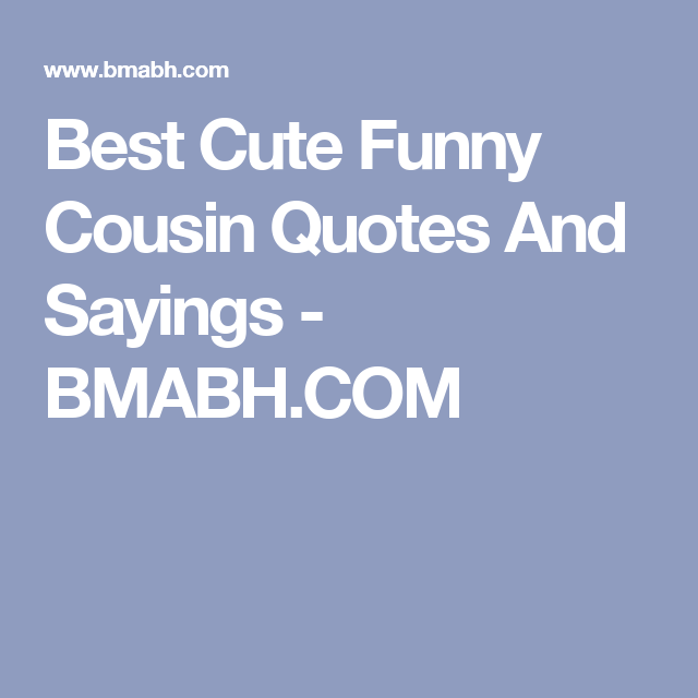 Cute Cousin Quotes For Instagram: Best Cute Funny Cousin Quotes And Sayings