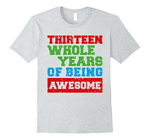 Birthday Age Fun T Shirts For Kids 13 Thirteen Years Of Being Awesome Funny 13th Shirt Year Old Boy Or A Girl With