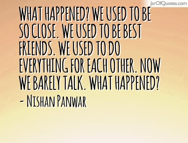 What Happened We Used To Be So Close We Used To Be Best Friends