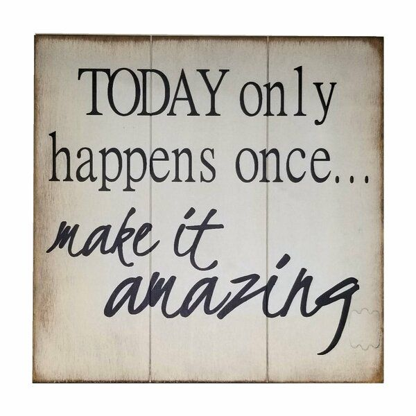 Today Only Happens Once Make It Amazing Wall Décor
