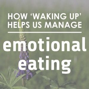 "How ""Waking Up"" can help us manage emotional & binge eating. 4 Steps to Help - Green Mountain at Fox Run #mindfuleating #healthyeating #bingeeating #GMFR"