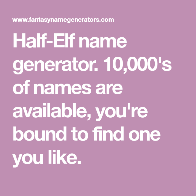 Half Elf Name Generator 10 000 S Of Names Are Available You Re