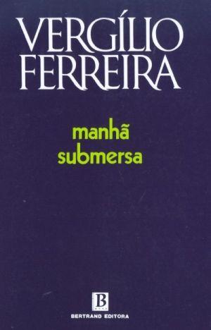 55990429b Manhã Submersa Vergílio Ferreira | Livros e Autores | Literatura ...