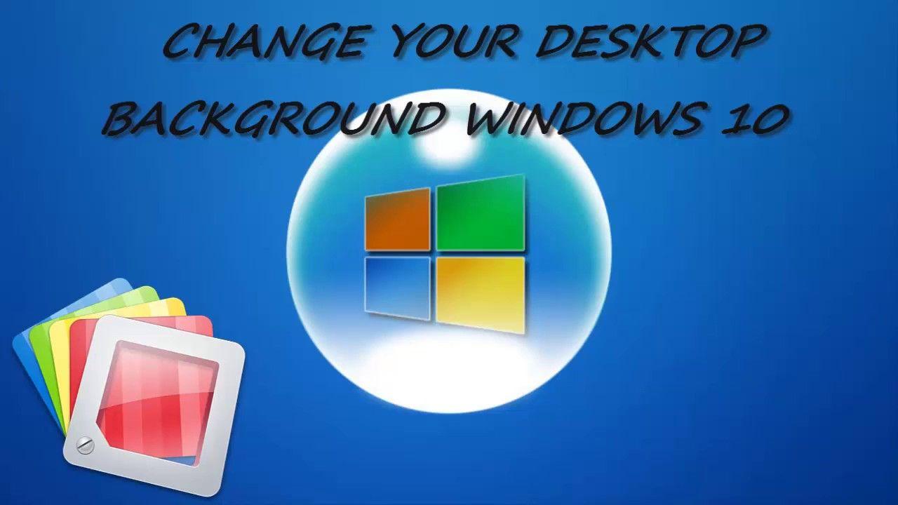 Change Your Desktop Background In Windows 10 Backgrounds Desktop Windows 10 You Changed