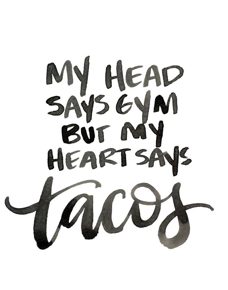 My Head Says Gym But My Heart Says Tacos Quotes Pinterest