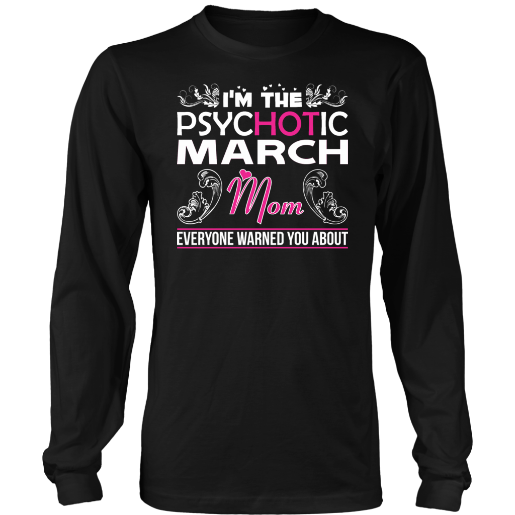 I'm A March Woman - I'm The Psychotic March Mom T-Shirt I'm A March Woman - I'm The Psychotic March Mom T-Shirt Woman T-shirts march woman t shirt