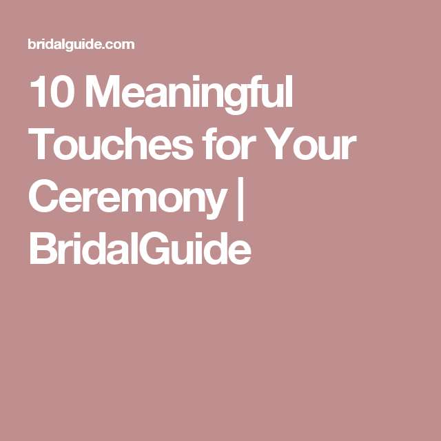 10 Meaningful Touches for Your Ceremony | BridalGuide